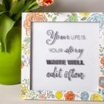 Your life is your story. Write well. Edit often. Love love love this quote! This simple DIY watercolor frame would make such a fun gift for my mom. #amakersstudio #imperfectartisan #diycraft #repurpose #giftformom