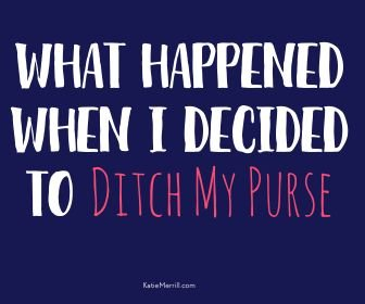 ditch my purse